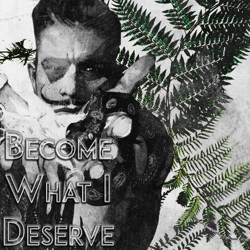 Become What I Deserve
