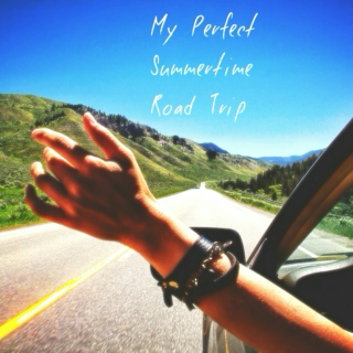 My Perfect Summertime Road Trip
