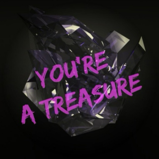 you're a treasure