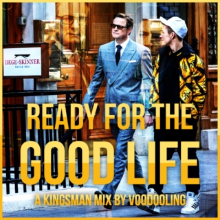 READY FOR THE GOOD LIFE - A Kingsman Fanmix