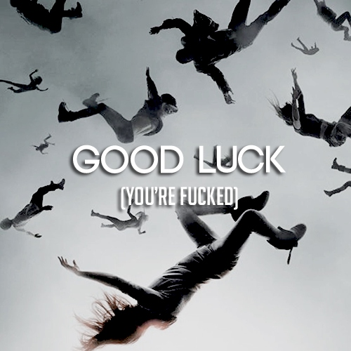 Good Luck (You're Fucked)
