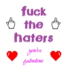 Fuck the Haters; You're Fabulous