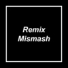 Remix Mismash