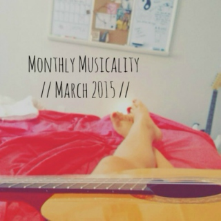 Monthly Musicality // March 2015