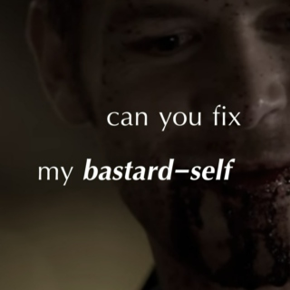 can you fix my bastard-self?