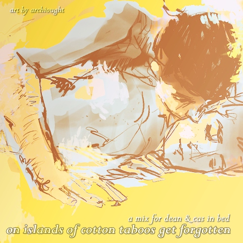 on islands of cotton taboos get forgotten // a mix for dean & cas in bed
