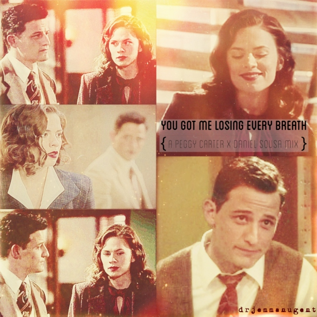 you got me losing every breath { peggy carter x daniel sousa mix }