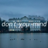 Don't You Mind?