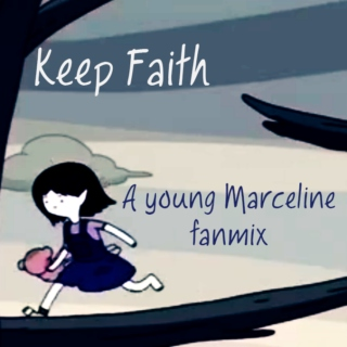 Keep Faith, Young Marceline