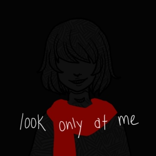 look only at me