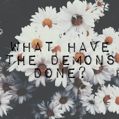 What have the demons done?