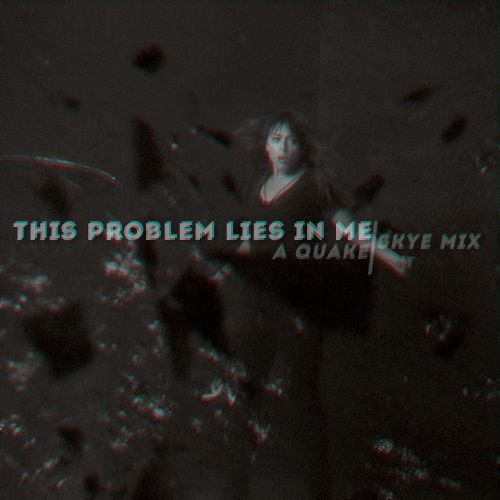 this problem lies in me [a quake!skye mix]