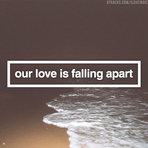 our love is falling apart