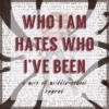 who i am hates who i've been