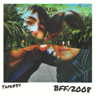 TAPE #54: BFF/2008