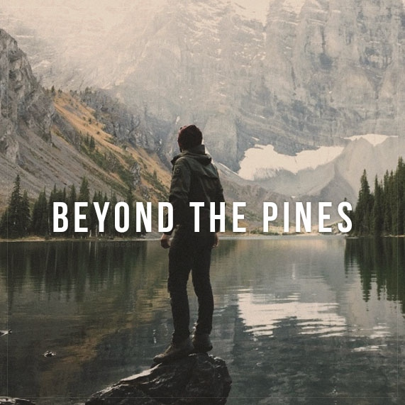 Beyond The Pines;