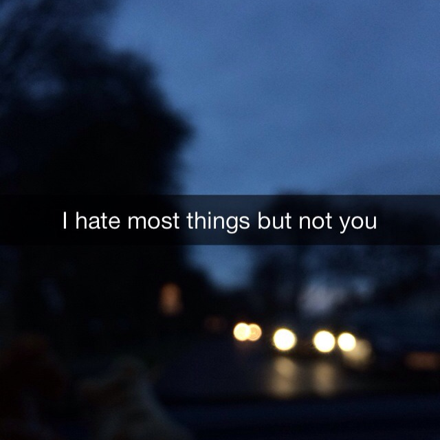I hate most things but not you