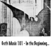 Goth Music 101 - In the Beginning