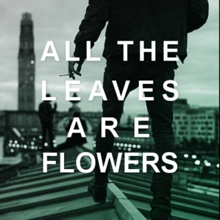 all leaves are flowers