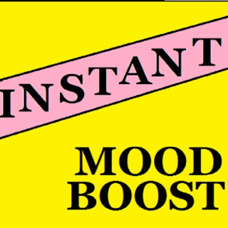 INSTANT! Mood Boost!