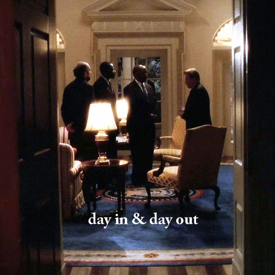 Day In & Day Out ➣ the west wing