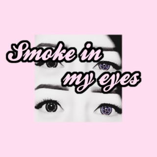 Smoke in my eyes