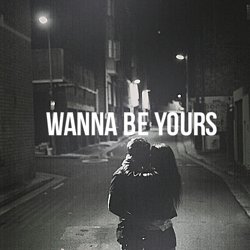 wanna be yours