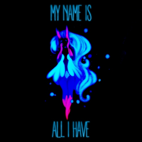 MY NAME IS ALL I HAVE