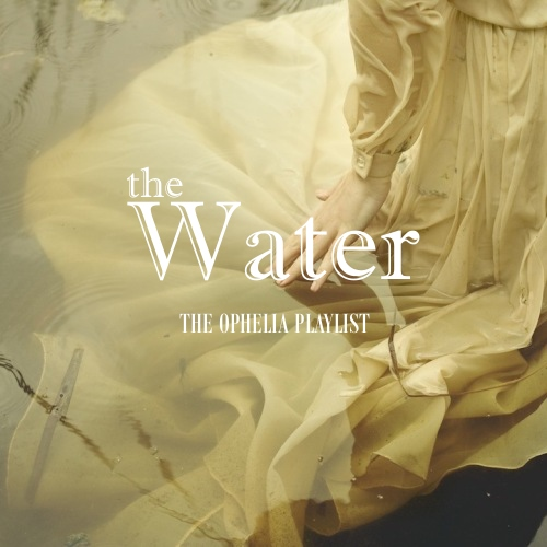 The Water: The Ophelia Playlist