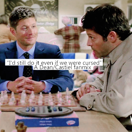 """I'd Still Do It Even If We Were Cursed"" A Dean/Castiel fanmix"