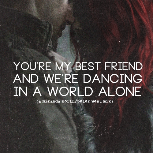 you're my best friend and we're dancing in a world alone