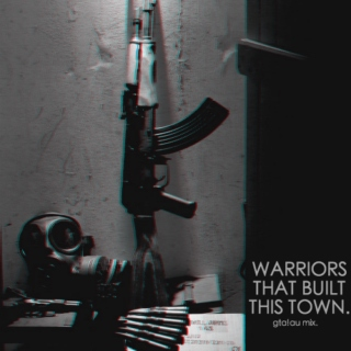 ✗ WARRIORS THAT BUILT THIS TOWN.