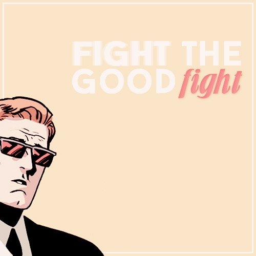 fight the good fight.