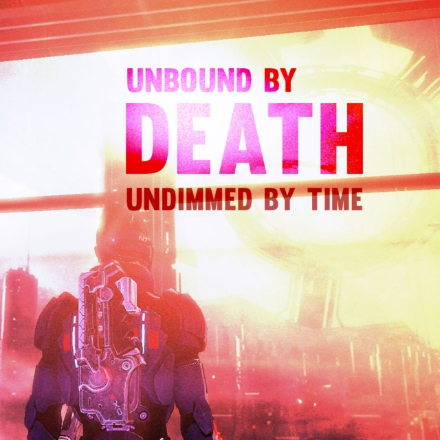 Unbound by Death, undimmed by Time