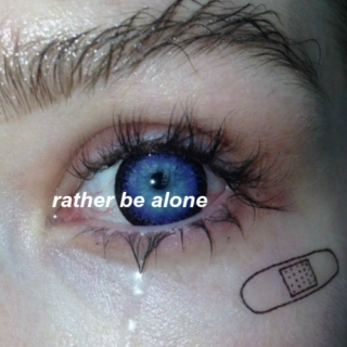 rather be alone