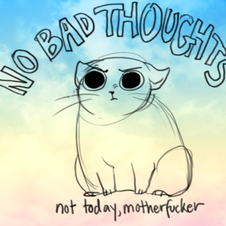 No bad thoughts, not today motherfucker