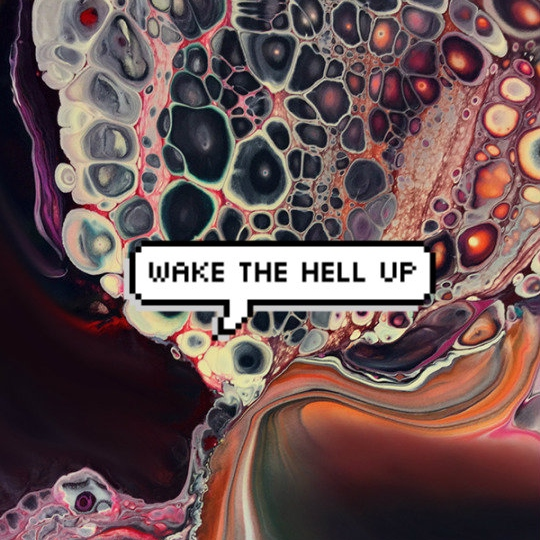 Wake the Hell up