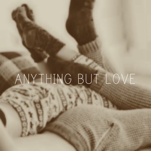 anything but love;;