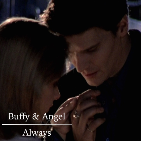Buffy & Angel; Always