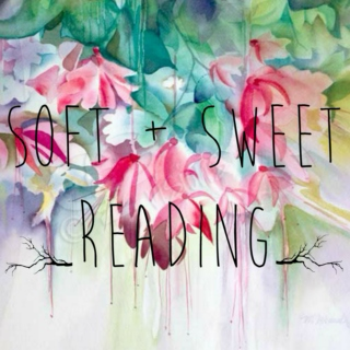 Soft + Sweet Reading