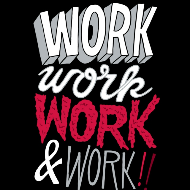 Work, Work, and Work Some More
