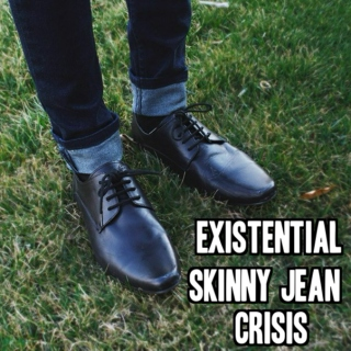 Existential Skinny Jean Crisis