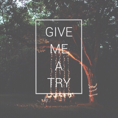 Give me a try