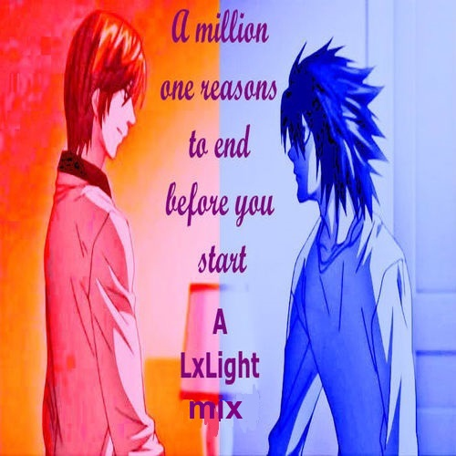 A million one reasons to end before you start - a LxLight mix