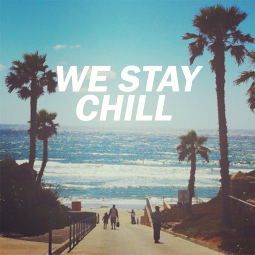 We stay chill.
