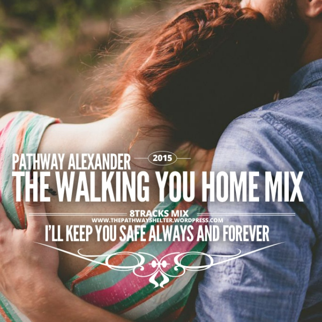 i'll keep you safe always and forever, The Walking You Home Mix