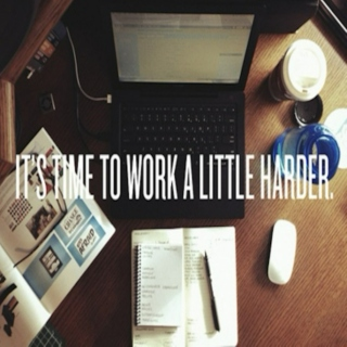 it's time to work harder