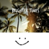 Brighter Times