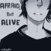 AFRAID, but ALIVE