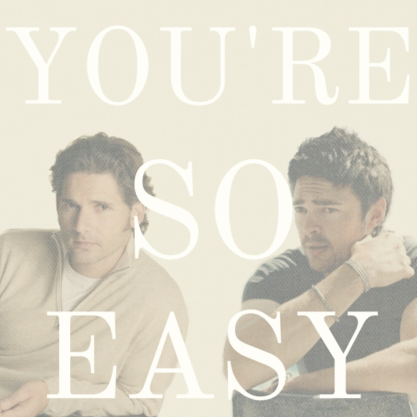 You're so easy
